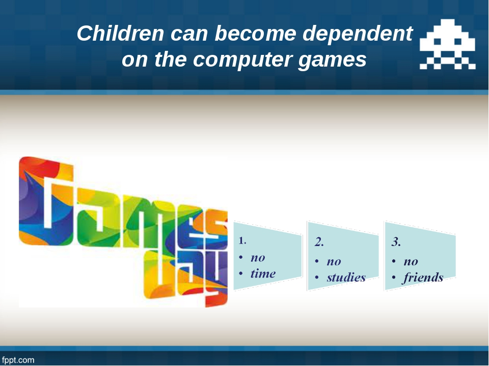 Children can become dependent on the computer games