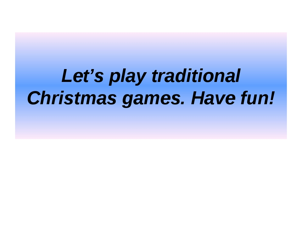 Let's play traditional Christmas games. Have fun!