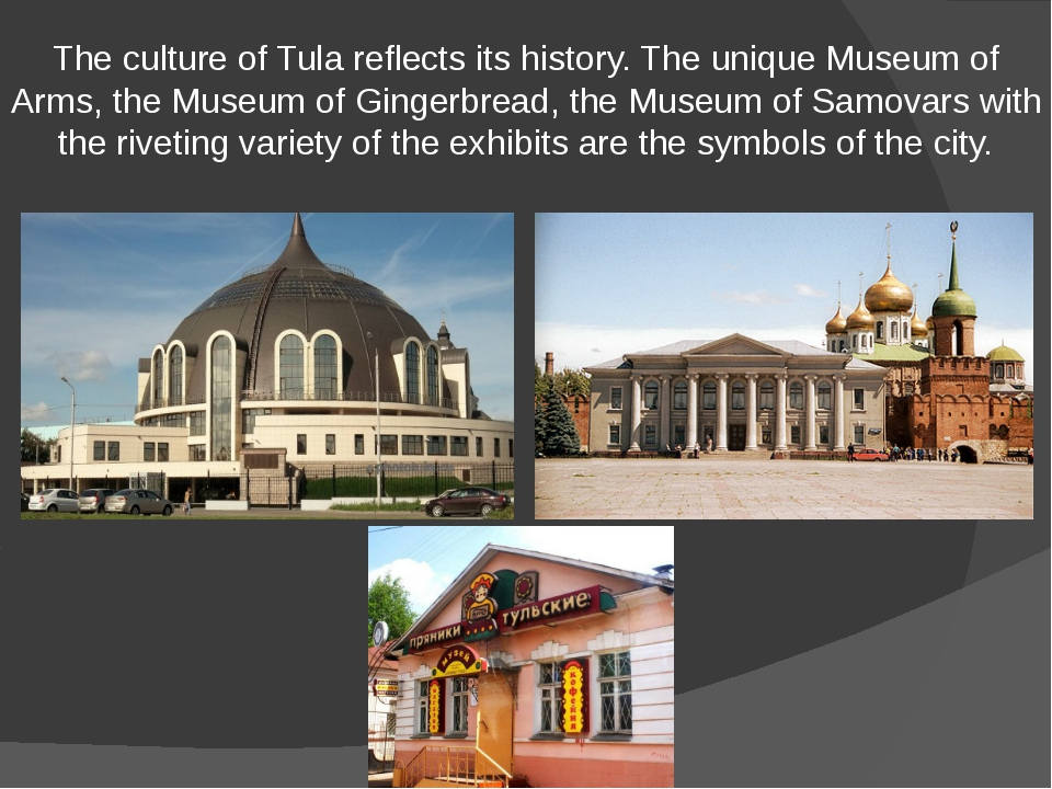 The culture of Tula reflects its history. The unique Museum of Arms, the Muse...