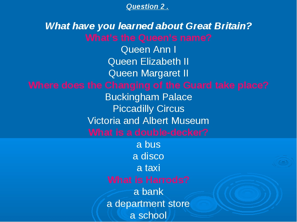 Question 2 . What have you learned about Great Britain? What's the Queen's na...