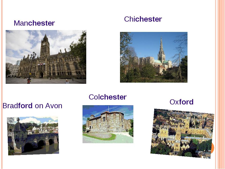 Manchester Chichester Bradford on Avon Oxford Colchester