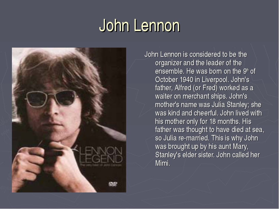 John Lennon John Lennon is considered to be the organizer and the leader of t...