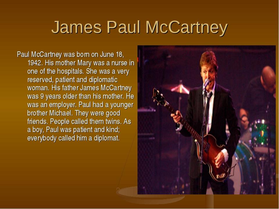 James Paul McCartney Paul McCartney was born on June 18, 1942. His mother Mar...