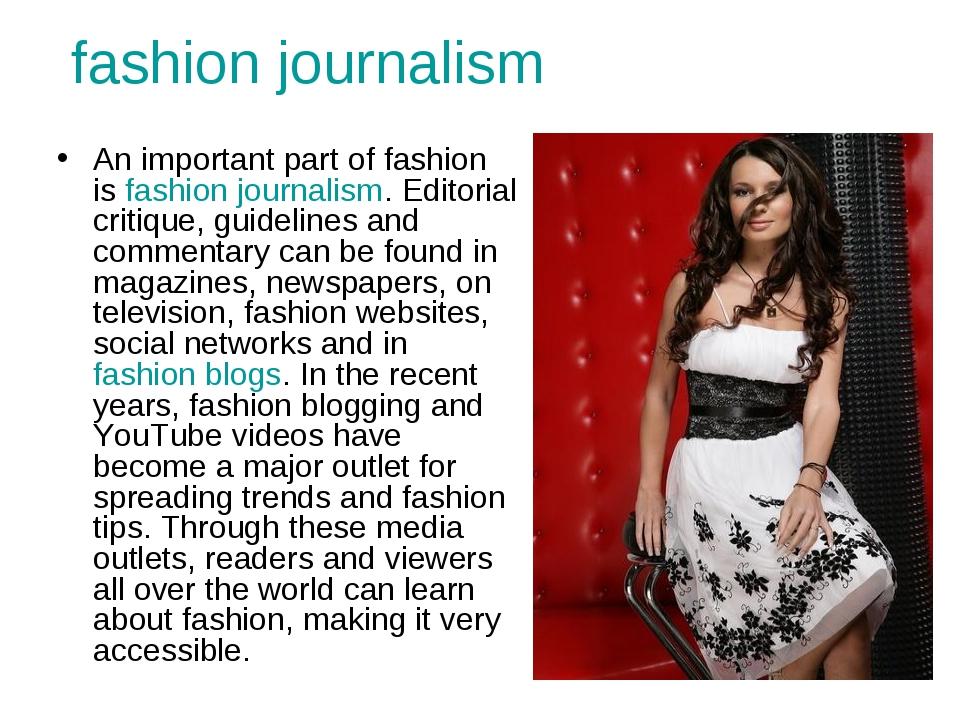 fashion journalism An important part of fashion isfashion journalism. Editor...