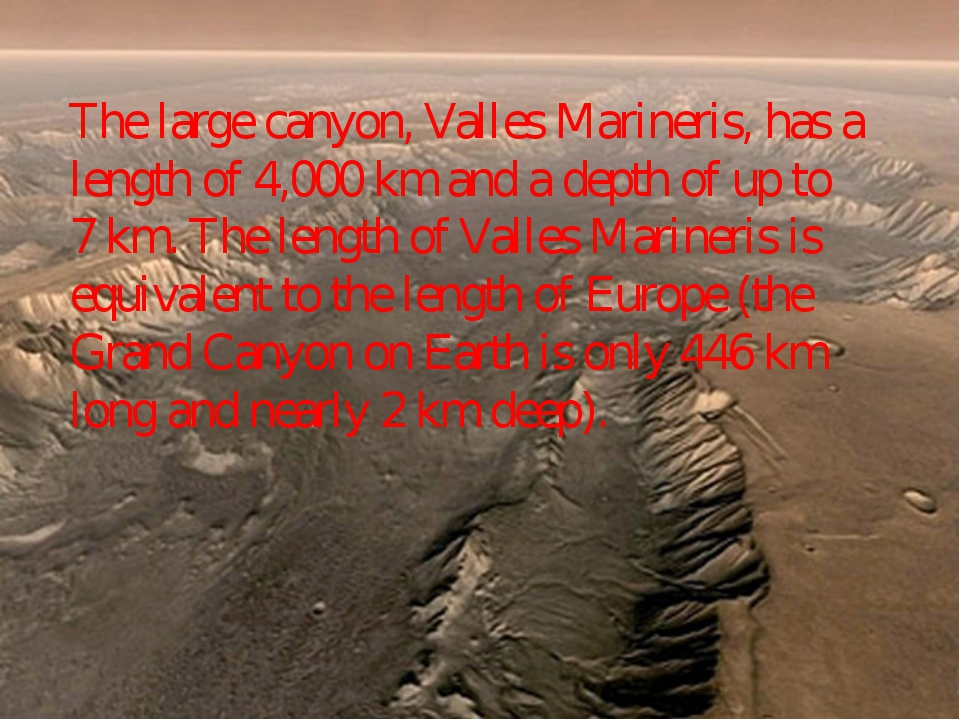 The large canyon, Valles Marineris, has a length of 4,000 km and a depth of u...