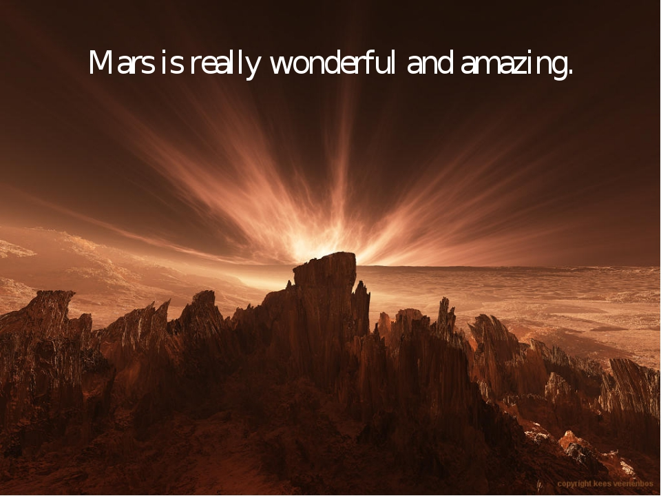 Mars is really wonderful and amazing.