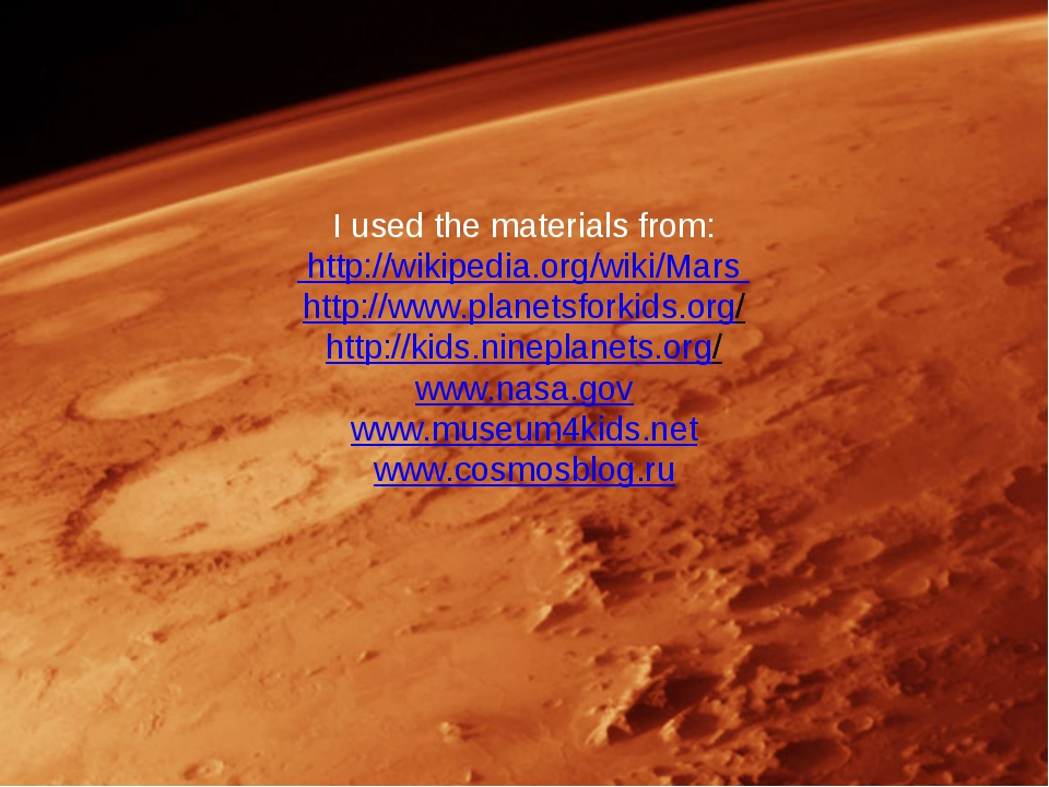 I used the materials from: http://wikipedia.org/wiki/Mars http://www.planets...