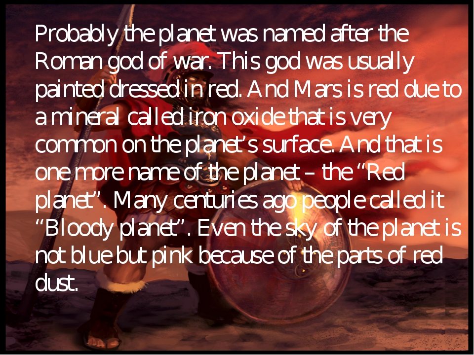 Probably the planet was named after the Roman god of war. This god was usuall...