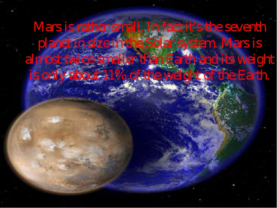 Mars is rather small. In fact it's the seventh planet in size in the Solar sy...