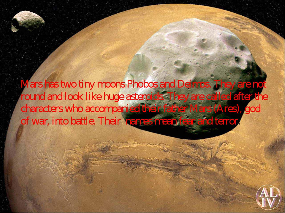 Mars has two tiny moons Phobos and Deimos. They are not round and look like...