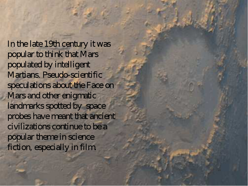 In the late 19th century it was popular to think that Mars populated by inte...