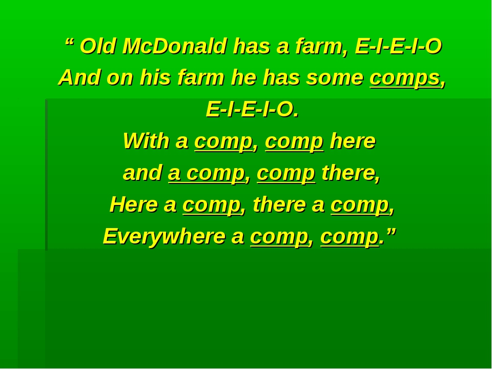 """"""" Old McDonald has a farm, E-I-E-I-O And on his farm he has some comps, E-I-E..."""