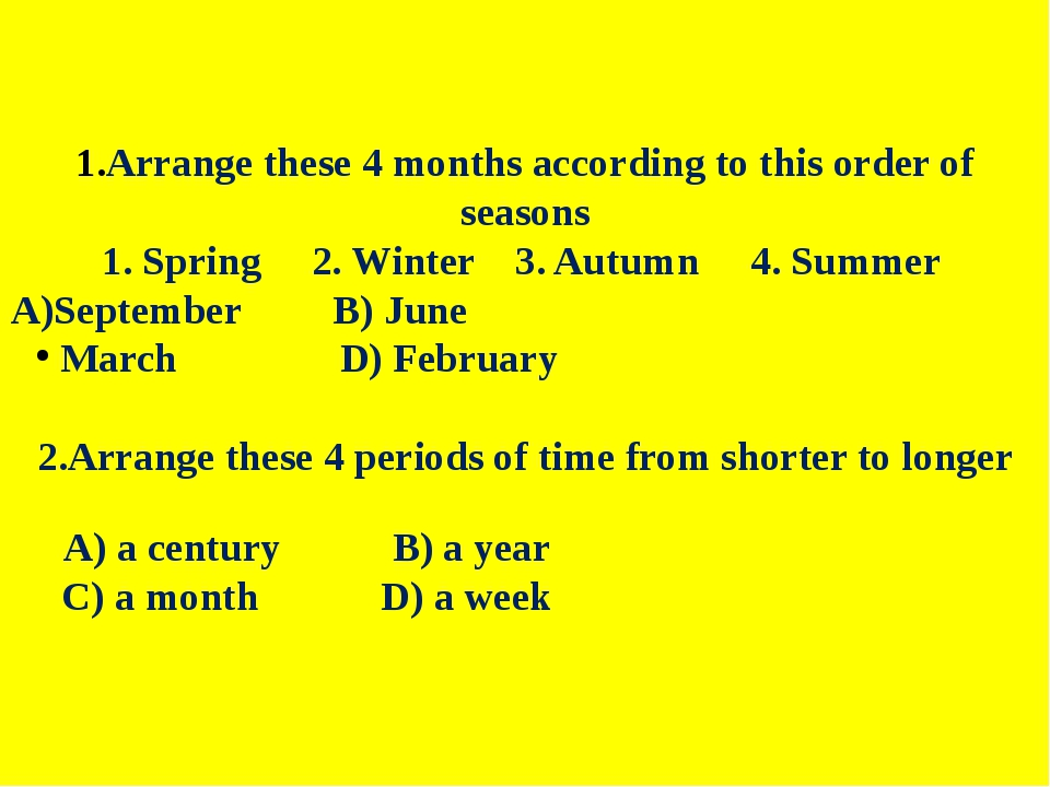 Arrange these 4 months according to this order of seasons 1. Spring 2. Winte...