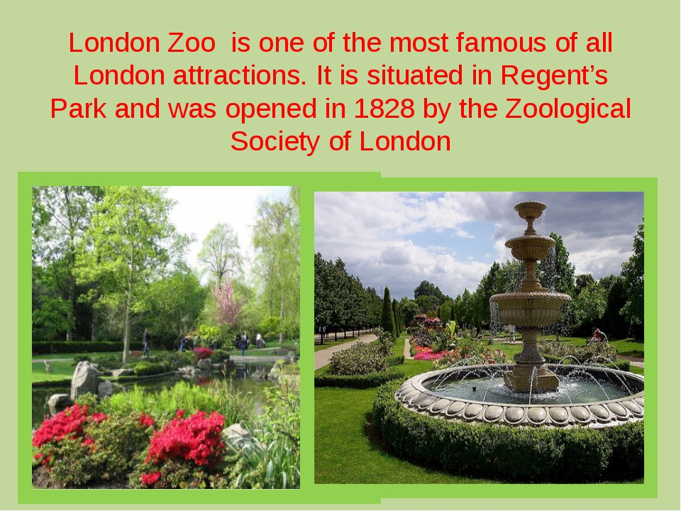 London Zoo  is one of the most famous of all London attractions. It is situat...