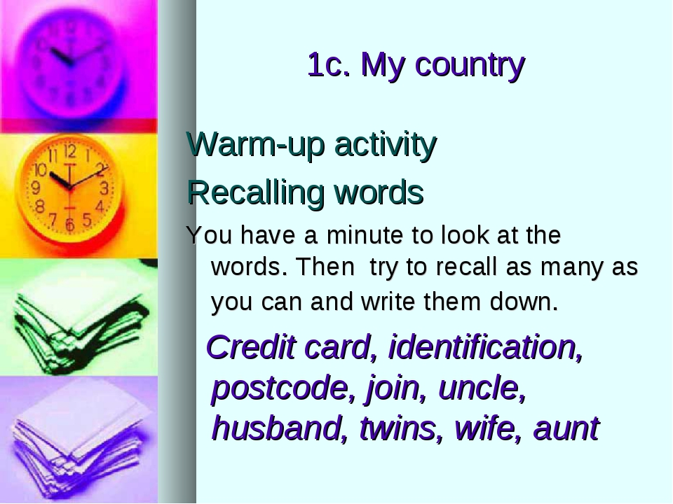1c. My country Warm-up activity Recalling words You have a minute to look at...