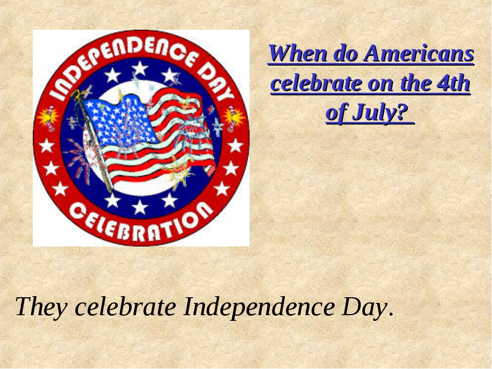 When do Americans celebrate on the 4th of July? They celebrate Independence D...