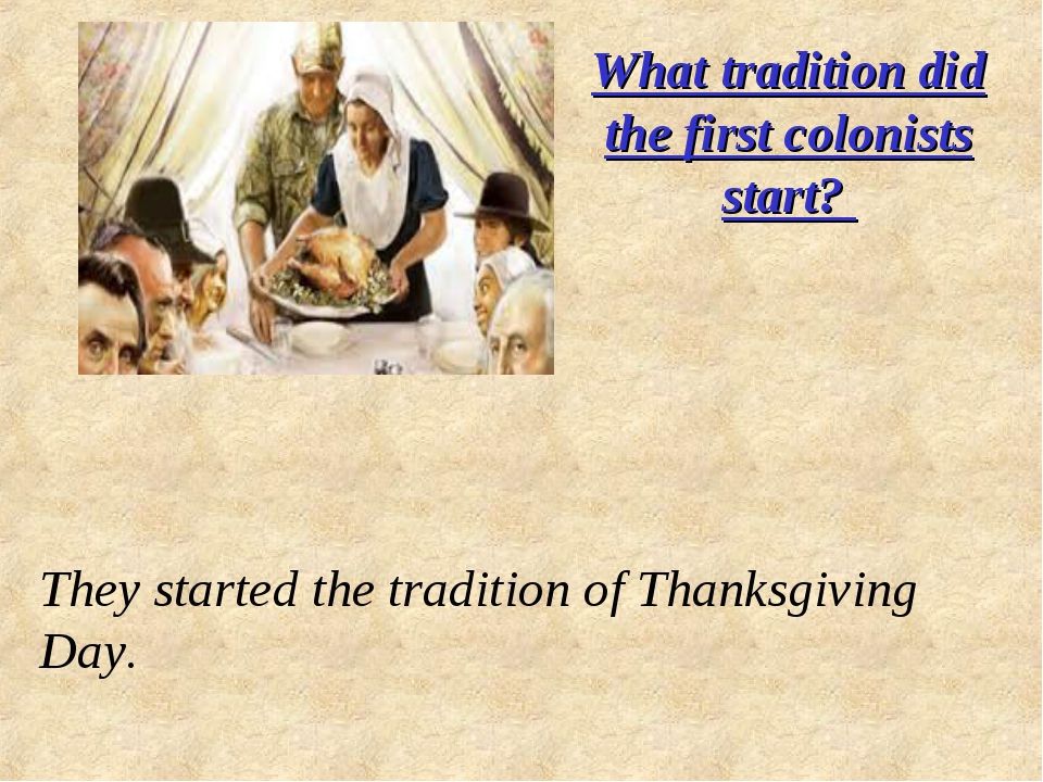 What tradition did the first colonists start? They started the tradition of T...