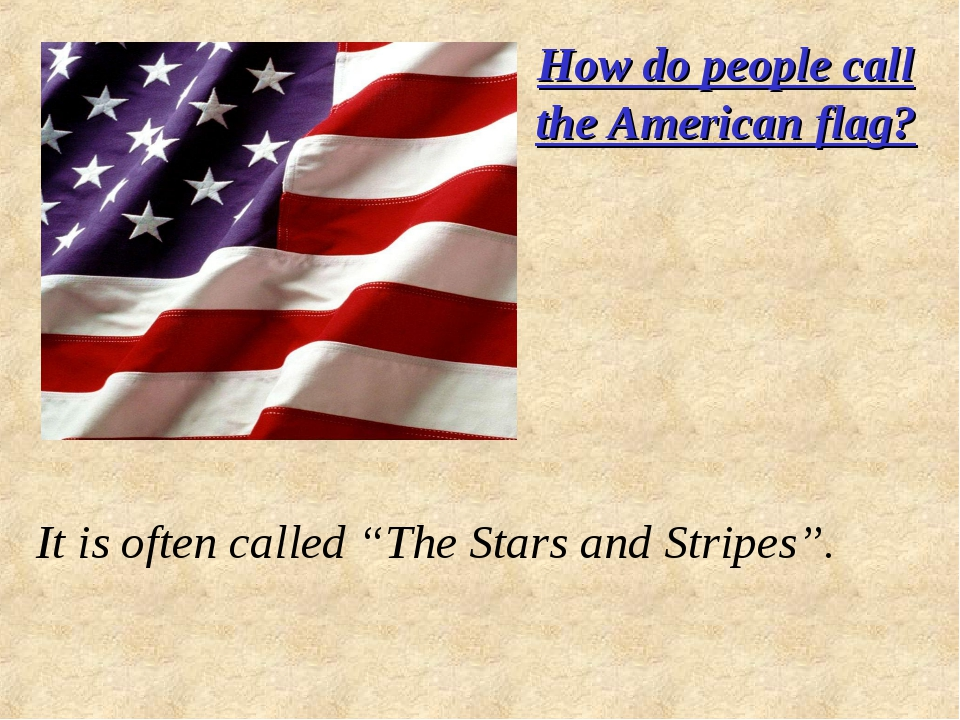 """How do people call the American flag? It is often called """"The Stars and Strip..."""