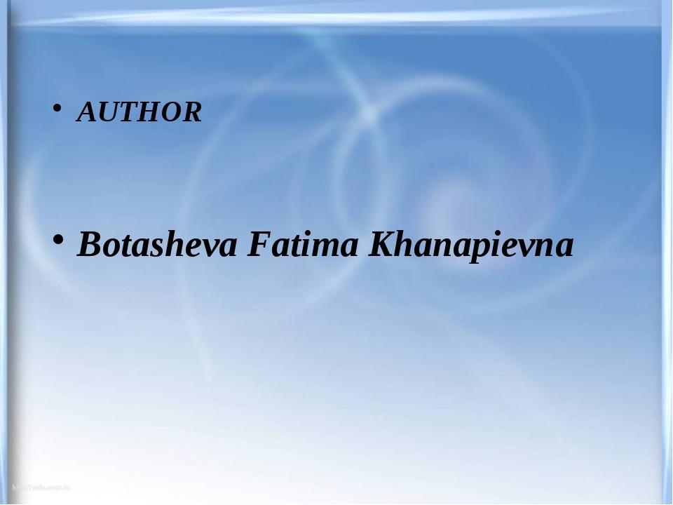 AUTHOR Botasheva Fatima Khanapievna