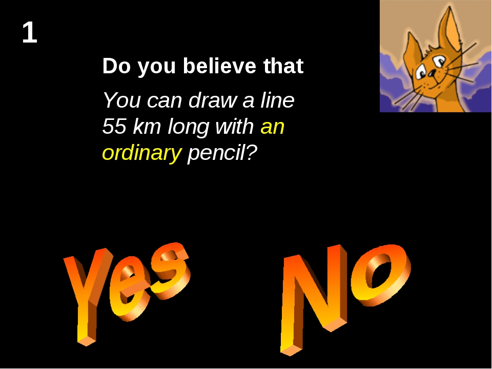 Do you believe that You can draw a line 55 km long with an ordinary pencil? 1