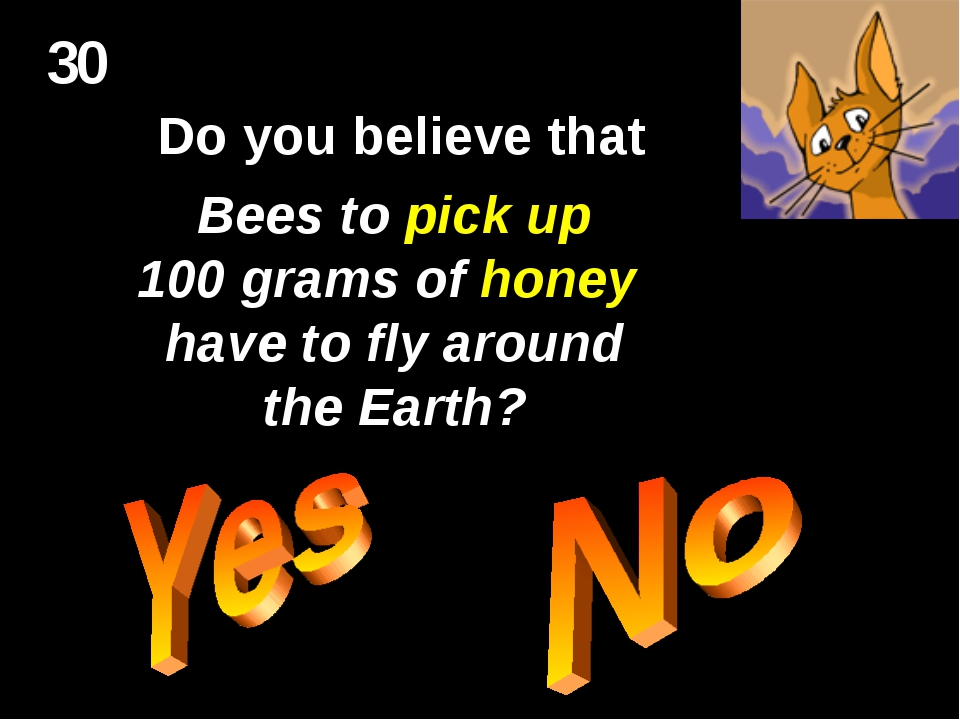 30 Do you believe that Bees to pick up 100 grams of honey have to fly around...