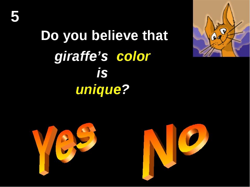 5 Do you believe that giraffe's color is unique?