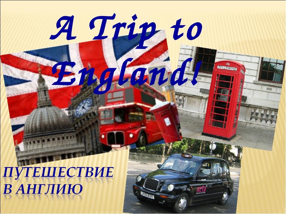 A Trip to England!
