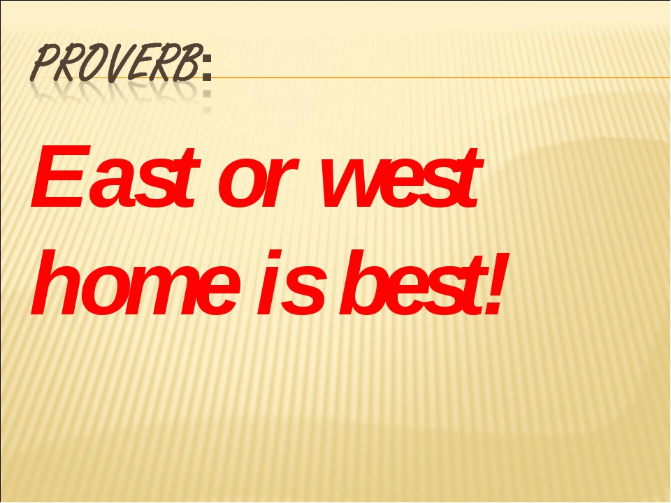 East or west home is best!