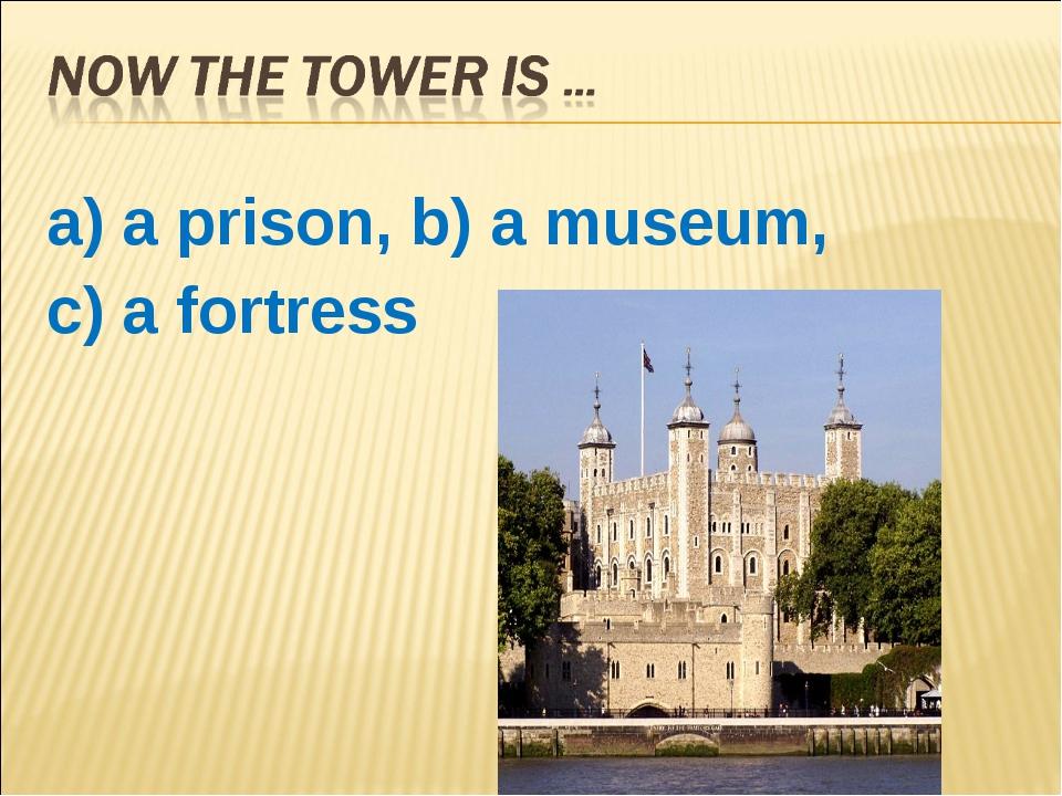 a) a prison, b) a museum, c) a fortress