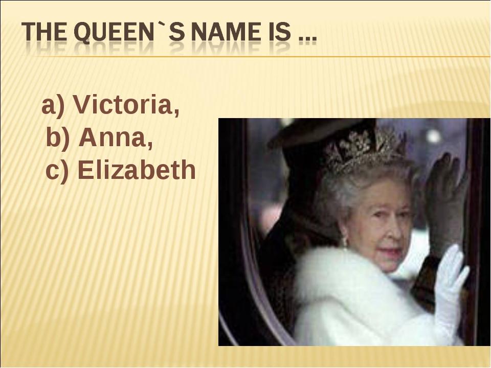 a) Victoria, b) Anna, c) Elizabeth