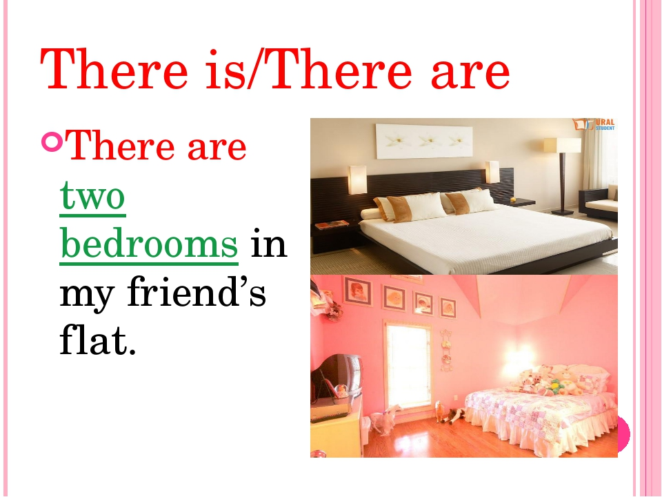 There is/There are There are two bedrooms in my friend's flat.