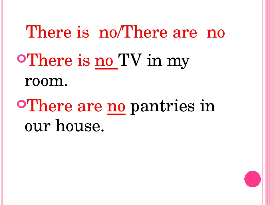 There is no/There are no There is no TV in my room. There are no pantries in...