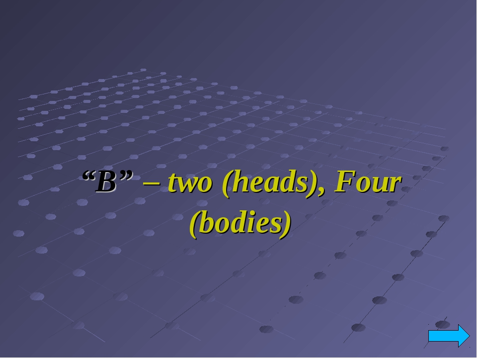 """""""B"""" – two (heads), Four (bodies)"""