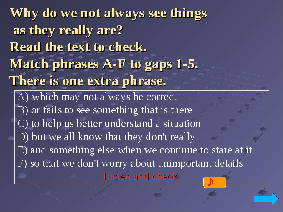 Why do we not always see things as they really are? Read the text to check. M...