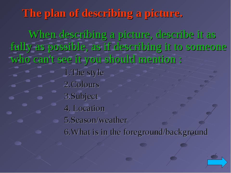 The plan of describing a picture. When describing a picture, describe it as...