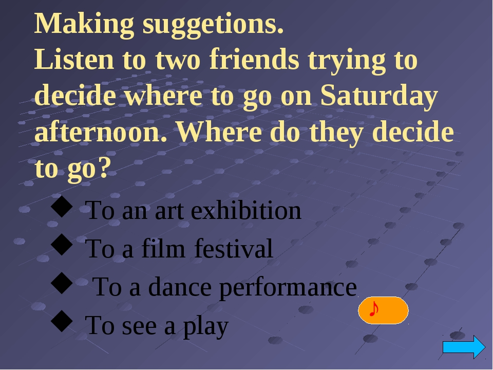 ♪ Making suggetions. Listen to two friends trying to decide where to go on Sa...