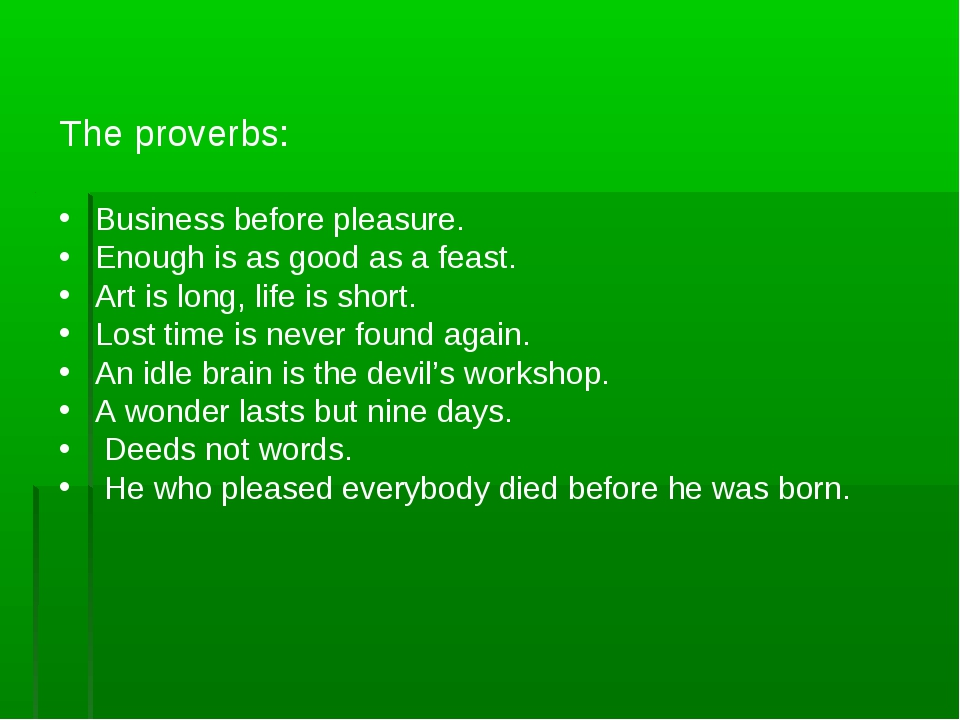 The proverbs: Business before pleasure. Enough is as good as a feast. Art is...