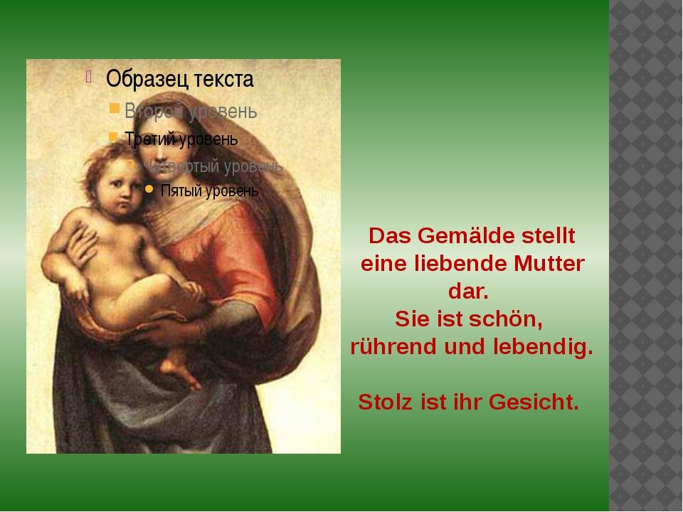 Das Gemälde stellt eine liebende Mutter dar. Sie ist schön, rührend und lebe...