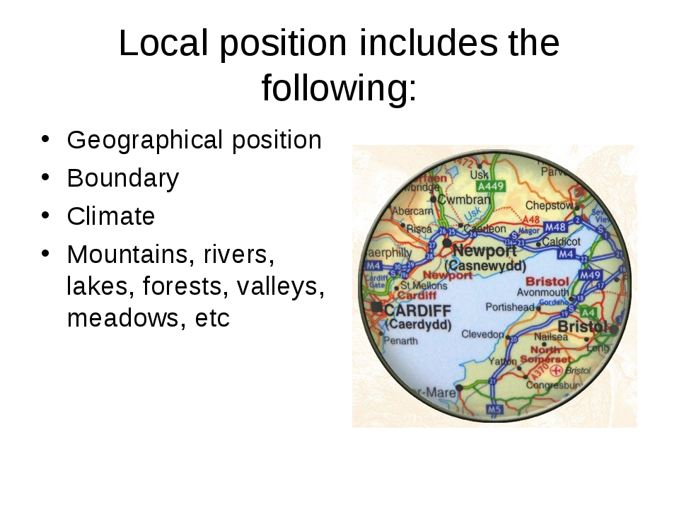 Local position includes the following: Geographical position Boundary Climate...