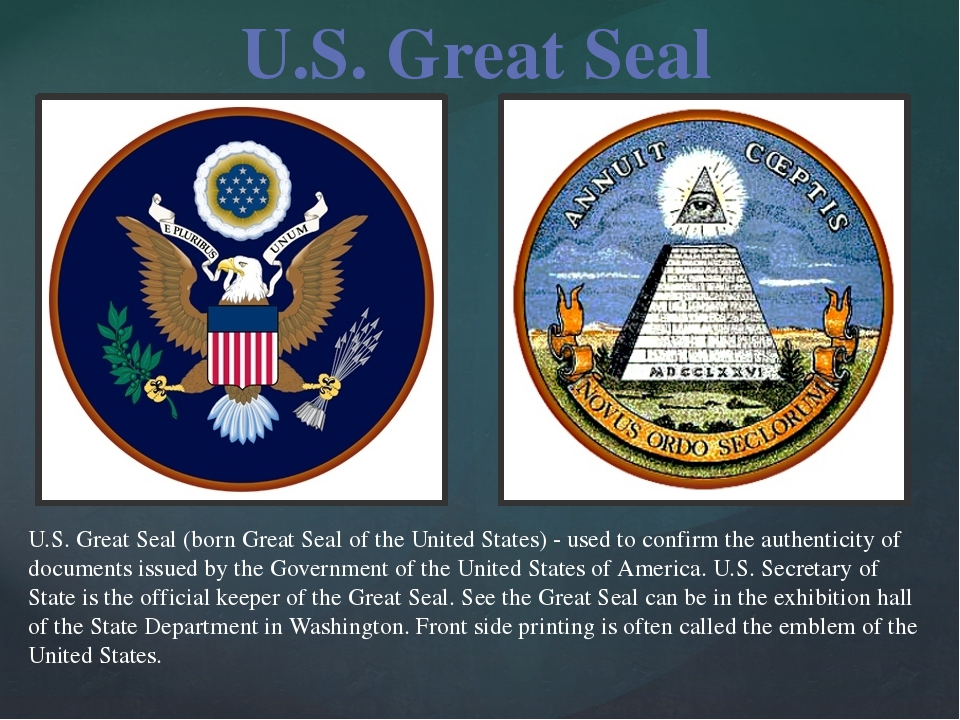 U.S. Great Seal (born Great Seal of the United States) - used to confirm the...