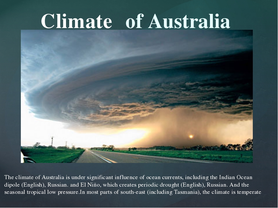 Climate The climate of Australia is under significant influence of ocean curr...