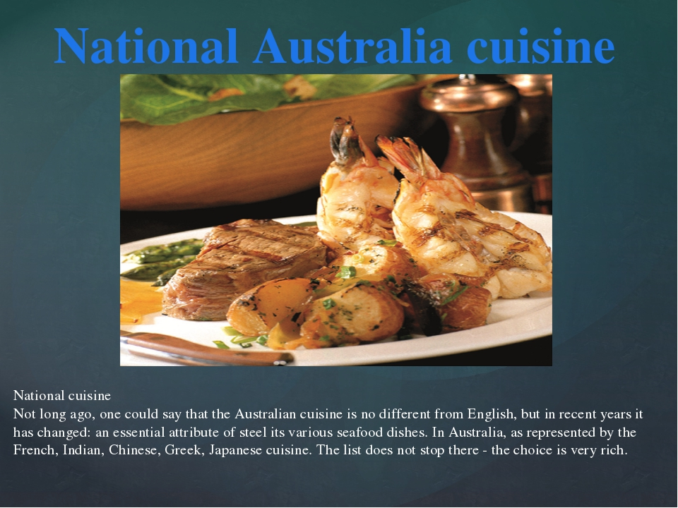 National cuisine Not long ago, one could say that the Australian cuisine is n...