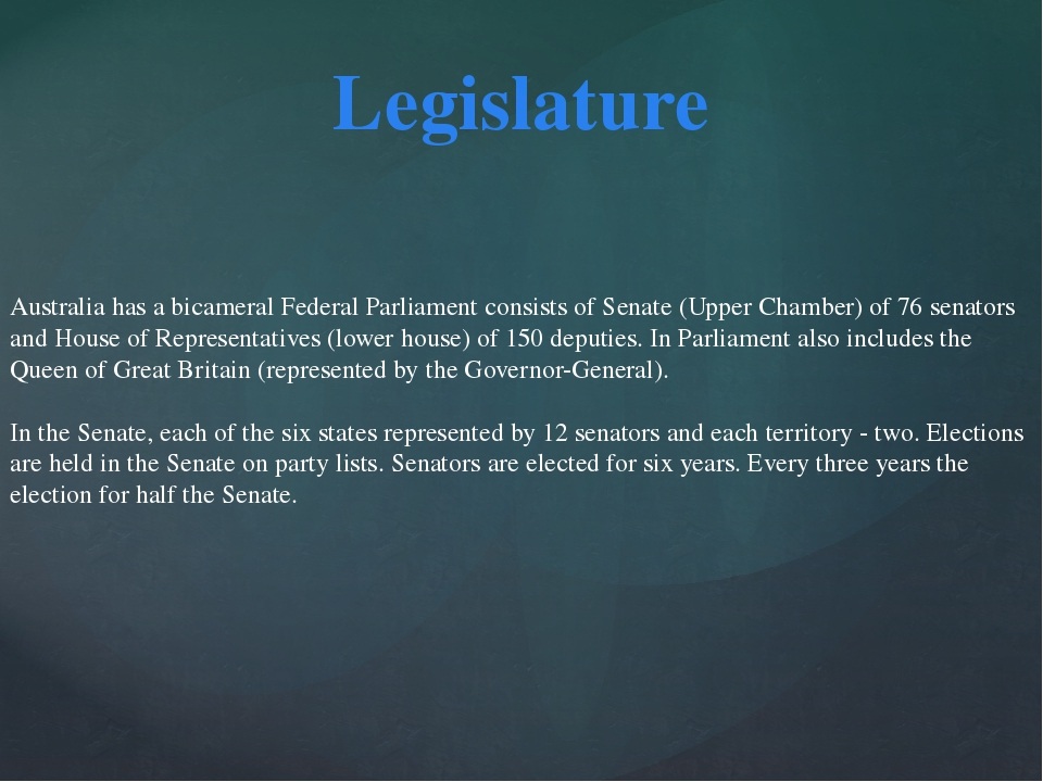 Legislature Australia has a bicameral Federal Parliament consists of Senate (...