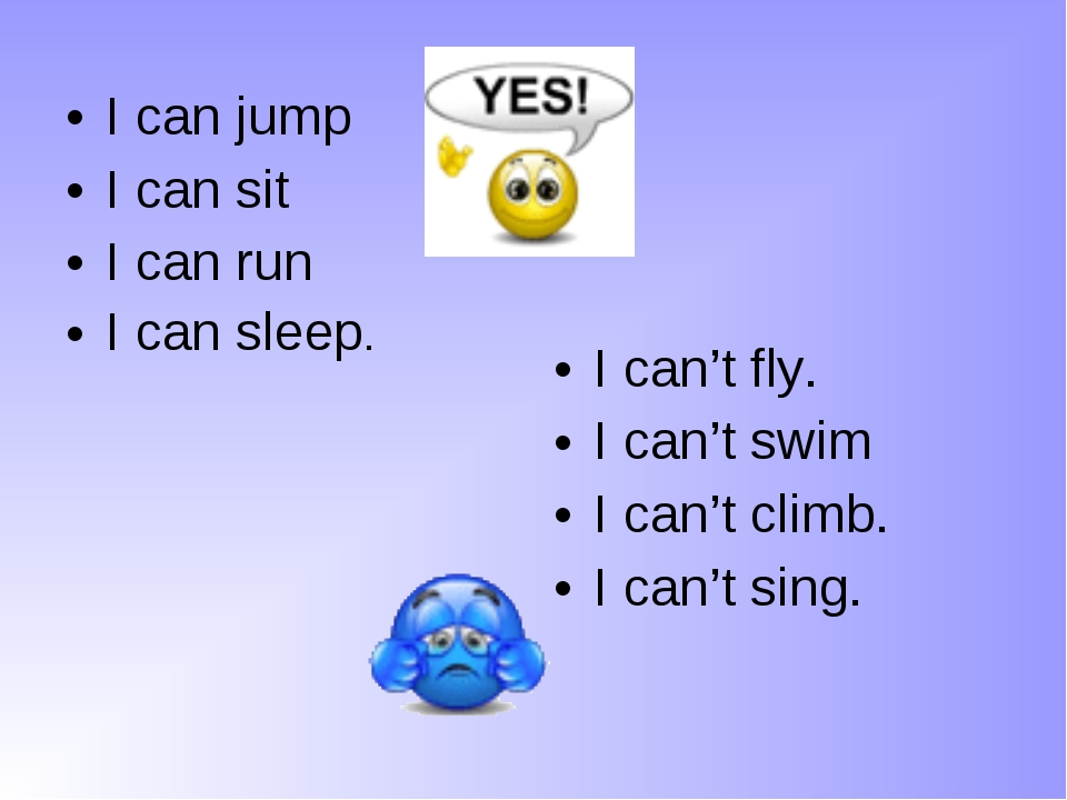 I can jump I can sit I can run I can sleep. I can't fly. I can't swim I can't...