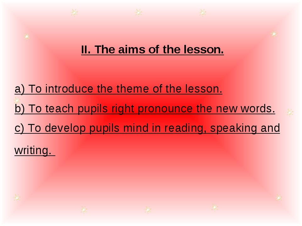 II. The aims of the lesson. a) To introduce the theme of the lesson. b) To te...