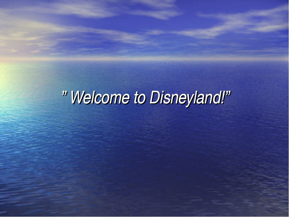 """ Welcome to Disneyland!"""