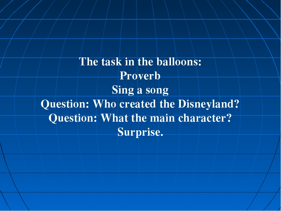 The task in the balloons: Proverb Sing a song Question: Who created the Disne...