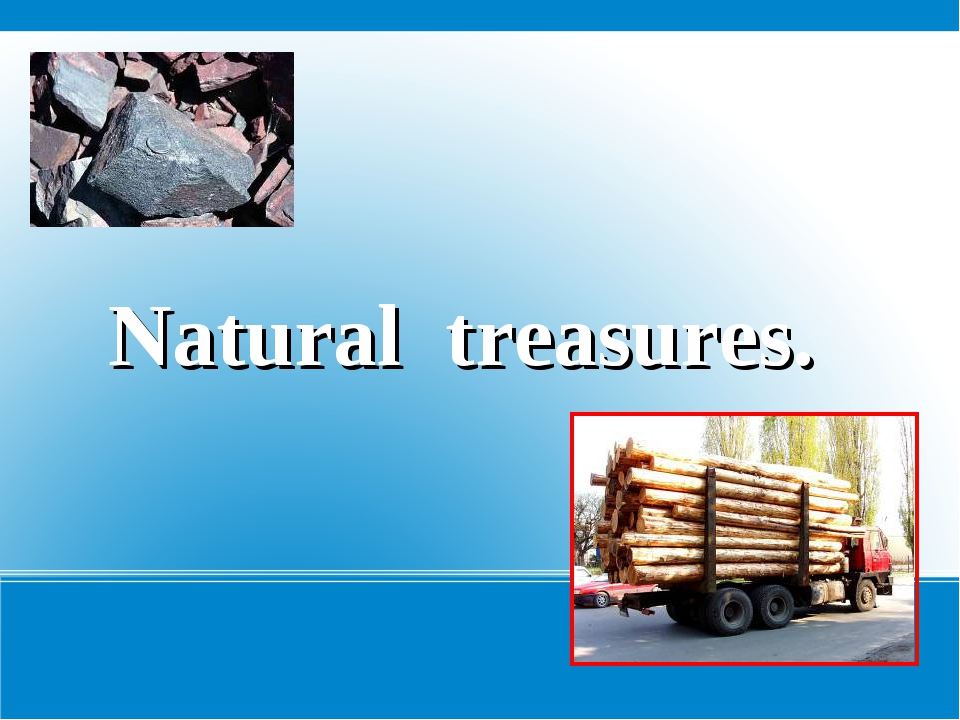 Natural treasures.