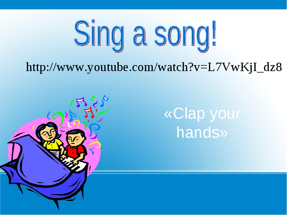 http://www.youtube.com/watch?v=L7VwKjI_dz8 «Сlap your hands»