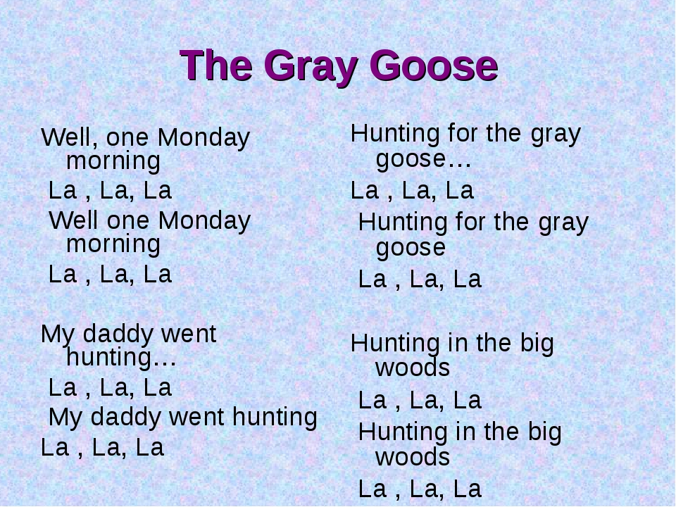 The Gray Goose Well, one Monday morning La , La, La Well one Monday morning L...